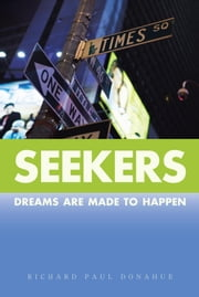Seekers - Dreams Are Made to Happen ebook by Richard Paul Donahue