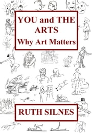 You and The Arts: Why Art Matters ebook by Ruth Silnes