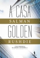A Casa Golden ebook by Salman Rushdie