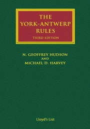 The York-Antwerp Rules: The Principles and Practice of General Average Adjustment ebook by Geoffrey N Hudson,Michael Harvey