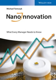 NanoInnovation - What Every Manager Needs to Know ebook by Michael Tomczyk
