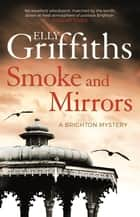 Smoke and Mirrors - The Brighton Mysteries 2 ebook by Elly Griffiths