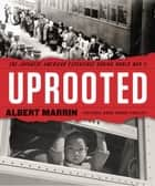 Uprooted - The Japanese American Experience During World War II ebooks by Albert Marrin