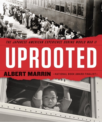 Uprooted - The Japanese American Experience During World War II ebook by Albert Marrin