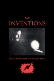 My Inventions ebook by Tesla, Nikola