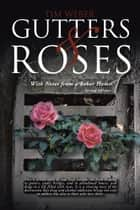 Gutters & Roses - With Notes from a Sober Home ebook by Tim Weber