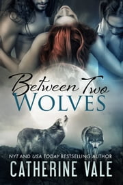 Between Two Wolves ebook by Catherine Vale