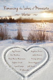 Romancing the Lakes of Minnesota ~ Winter - Romancing the Lakes, #3 ebook by Rose Marie Meuwissen,Angeline Fortin,Ann Nardone,Jude Wiesner,Diane Wiggert,Jill Revak,Kristy Johnson,Peg Pierson,Ingrid Anderson Sampo,KT Alexander,Dylann Crush