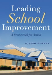 Leading School Improvement - A Framework for Action ebook by Joseph Murphy