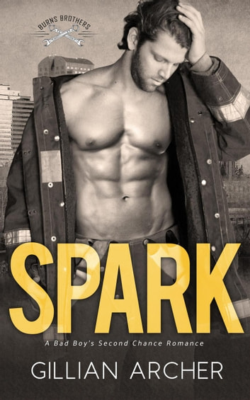 Spark: A Bad Boy's Second Chance Romance - Burns Brothers, #3 ebook by Gillian Archer