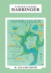A PLACE CALLED HARBINGER ebook by R. Leland Smith