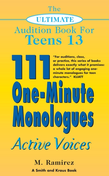 The Ultimate Audition Book for Teens Volume 13: 111 One-Minute Monologues - Active Voices ebook by Marco Ramirez