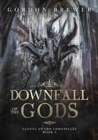 Downfall of the Gods - Clovel Sword Chronicles, #3 ebook by Gordon Brewer