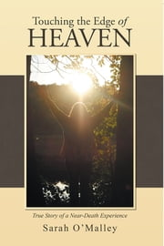 Touching the Edge of Heaven - True Story of a Near-Death Experience ebook by Sarah O'Malley