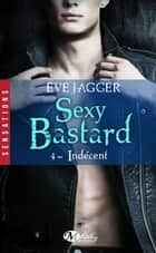 Indécent - Sexy Bastard, T4 eBook by Karine Forestier, Eve Jagger