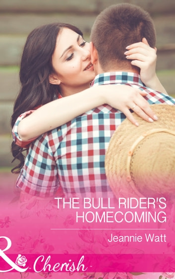 The Bull Rider's Homecoming (Mills & Boon Cherish) (Montana Bull Riders, Book 2) ebook by Jeannie Watt