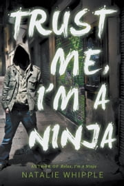Trust Me, I'm A Ninja ebook by Natalie Whipple