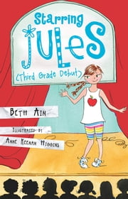 Starring Jules (Third Grade Debut) ebook by Beth Ain,Anne Keenan Higgins