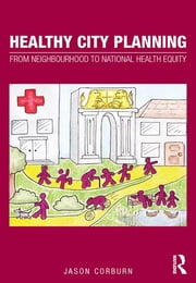 Healthy City Planning - From Neighbourhood to National Health Equity ebook by Jason Corburn