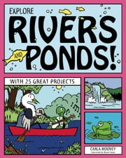 EXPLORE RIVERS AND PONDS! - WITH 25 GREAT PROJECTS ebook by Carla Mooney,Bryan Stone