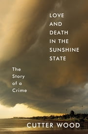 Love and Death in the Sunshine State - The Story of a Crime ebook by Cutter Wood