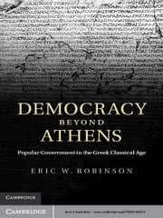 Democracy beyond Athens - Popular Government in the Greek Classical Age ebook by Eric W. Robinson