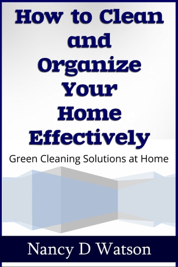 How To Clean And Organize Your Home Effectively Ebook By
