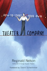 How to Start Your Own Theater Company ebook by Reginald Nelson,David Schwimmer
