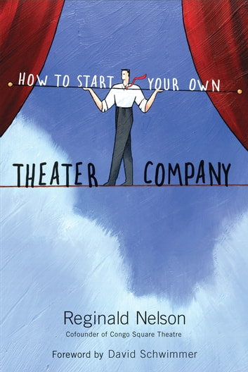 How to Start Your Own Theater Company ebook by Reginald Nelson