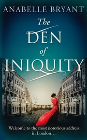 The Den Of Iniquity (Bastards of London, Book 1) ebook by Anabelle Bryant