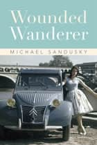 Wounded Wanderer ebook by Michael Sandusky