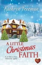 A Little Christmas Faith ebook by Kathryn Freeman