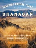 Roadside Nature Tours through the Okanagan - A Guide to British Columbia's Wine Country ebook by Richard Cannings