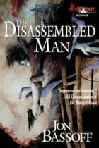 The Disassembled Man ebook by Jon Bassoff