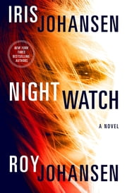 Night Watch - A Novel ebook by Iris Johansen,Roy Johansen