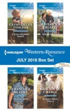 Harlequin Western Romance July 2016 Box Set - A Texas Soldier's Family\A Rancher to Love\A Maverick's Heart\Cowboy in Charge ebook by Cathy Gillen Thacker, Trish Milburn, Roz Denny Fox,...