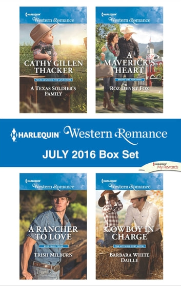 Harlequin Western Romance July 2016 Box Set - A Texas Soldier's Family\A Rancher to Love\A Maverick's Heart\Cowboy in Charge ebook by Cathy Gillen Thacker,Trish Milburn,Roz Denny Fox,Barbara White Daille