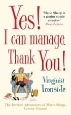 Yes! I Can Manage, Thank You! - Marie Sharp 3 ebook by Virginia Ironside