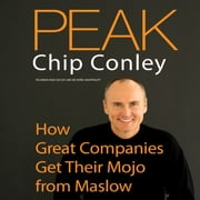Peak - How Great Companies Get Their Mojo from Maslow audiobook by Chip Conley