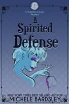 A Spirited Defense - Violetta Graves Mysteries, #2 ebook by Michele Bardsley