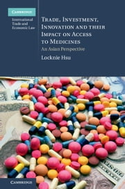 Trade, Investment, Innovation and their Impact on Access to Medicines - An Asian Perspective ebook by Locknie Hsu