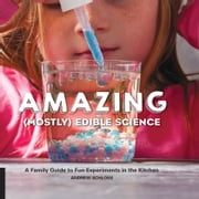 Amazing (Mostly) Edible Science - A Family Guide to Fun Experiments in the Kitchen ebook by Andrew Schloss