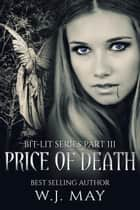 Price of Death - Bit-Lit Series, #3 ebook by W.J. May