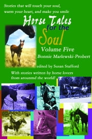 Horse Tales for the Soul, Volume 5 ebook by Bonnie Marlewski-Probert