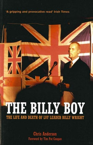 The Billy Boy - The Life and Death of LVF Leader Billy Wright ebook by Chris Anderson