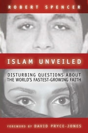 ISLAM UNVEILED: DISTURBING QUESTIONS ABOUT THE WOR ebook by Spencer, Robert Spencer