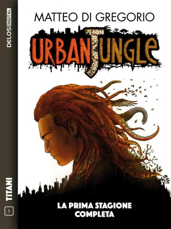 Urban Jungle - La prima stagione completa - Ciclo: Urban Jungle ebook by Matteo Di Gregorio