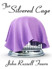 The Silvered Cage: A Scientific Murder Mystery ebook by John Russell Fearn