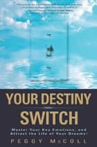 Your Destiny Switch ebook by Peggy McColl