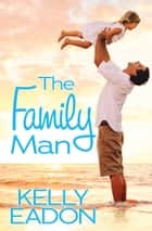 The Family Man ebook by Kelly Eadon